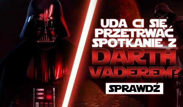 Czy uda Ci się przetrwać spotkanie z Darth Vaderem?
