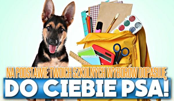 Na podstawie Twoich szkolnych wyborów dopasuję do Ciebie psa!