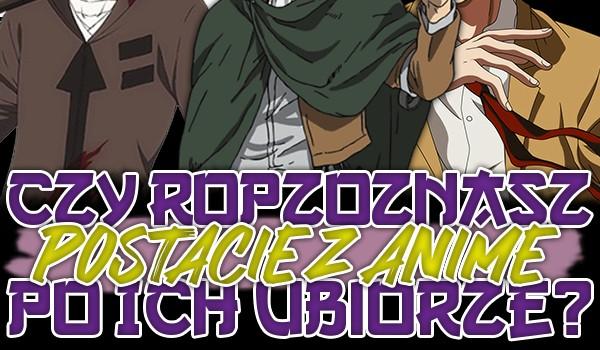 Czy rozpoznasz postacie z anime po ich ubiorze?