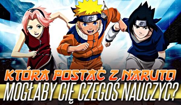 Która postać z Naruto mogłaby Cię czegoś nauczyć?