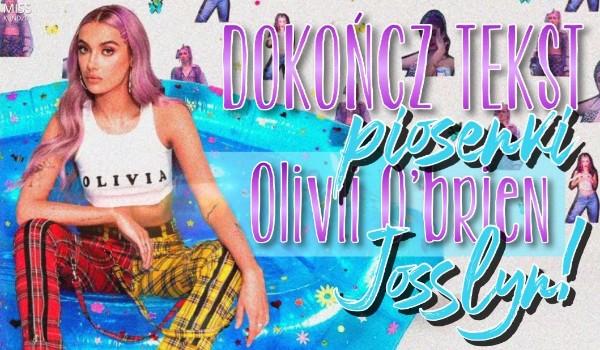 Dokończ tekst piosenki Olivii O'Brien – Josslyn!