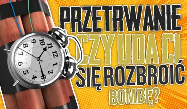 Przetrwanie – Czy uda Ci się rozbroić bombę?