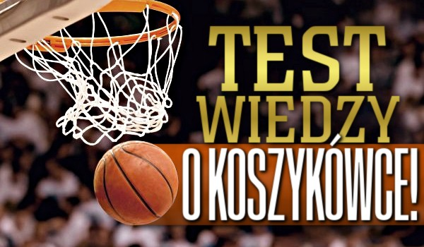 Test wiedzy o koszykówce!