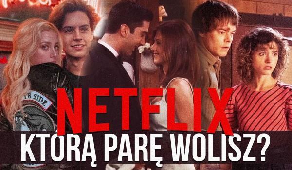 Którą Netflixową parę wolisz?