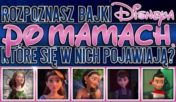 Rozpoznasz bajki Disneya po mamach, które się w nich pojawiają?
