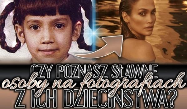 Czy poznasz sławne osoby na fotografiach z ich dzieciństwa?