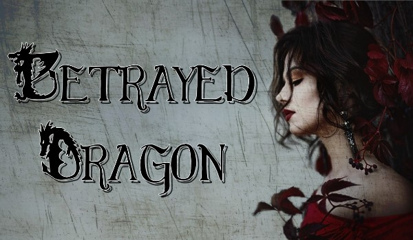 """Betrayed Dragon"" |One Shot|"