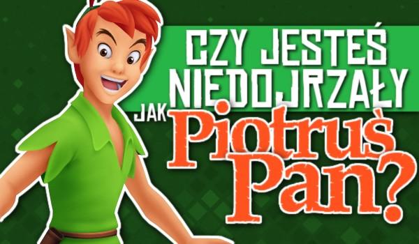 Czy jesteś niedojrzały jak Piotruś Pan?
