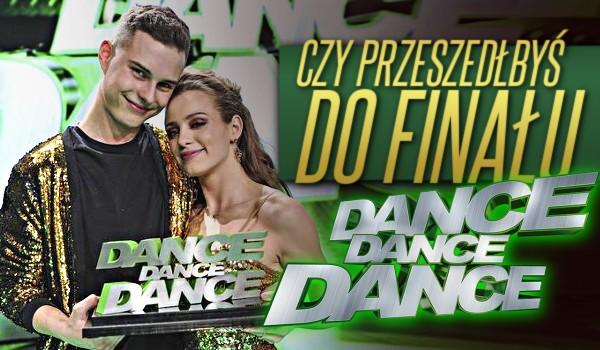 Czy przeszedłbyś do finału Dance Dance Dance?