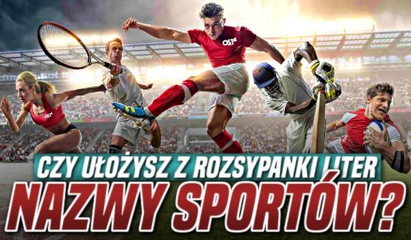 Ułożysz z rozsypanki liter nazwy sportów?