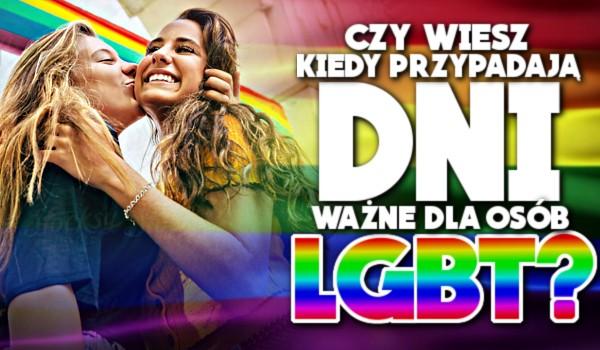 Czy wiesz kiedy przypadają dni ważne dla osób LGBT?