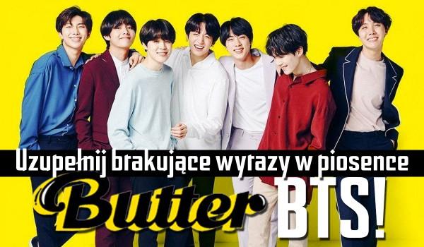 """Uzupełnij brakujące wyrazy w piosence """"Butter"""" BTS!"""