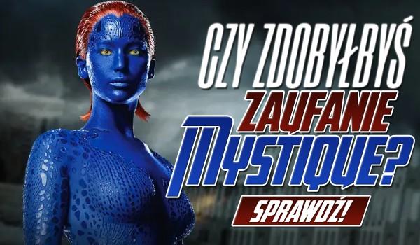 Czy zdobyłbyś zaufanie Mystique?