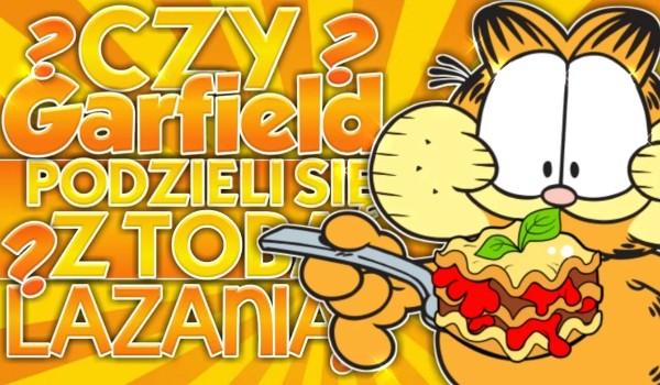 Czy Garfield podzieli się z Tobą lazanią?