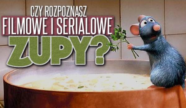Czy rozpoznasz filmowe i serialowe zupy?