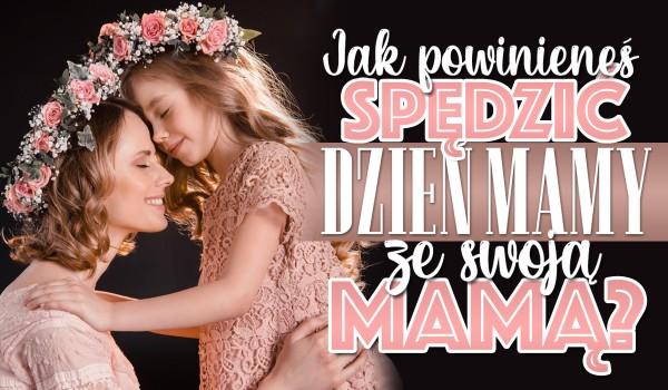 Jak powinieneś spędzić Dzień Mamy ze swoją mamą? – Zdrapka!