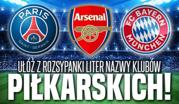 Ułóż z rozsypanki liter nazwy klubów piłkarskich!