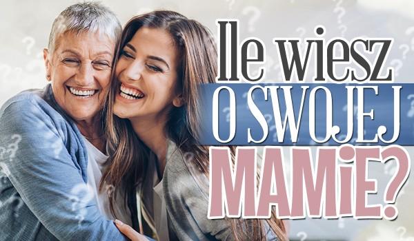 Jak dobrze znasz swoją mamę?