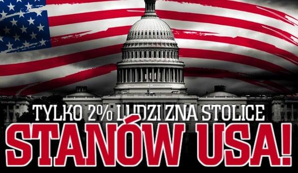 Tylko 2% ludzi zna stolice stanów USA! Sprawdź siebie!