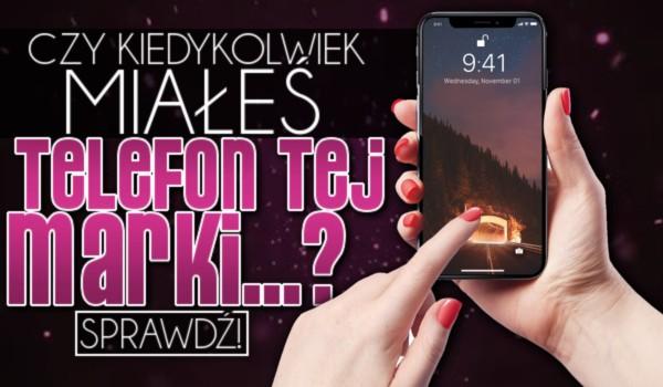 Czy kiedykolwiek miałeś telefon marki…? Głosowanie!