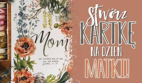 Stwórz kartkę na Dzień Matki!
