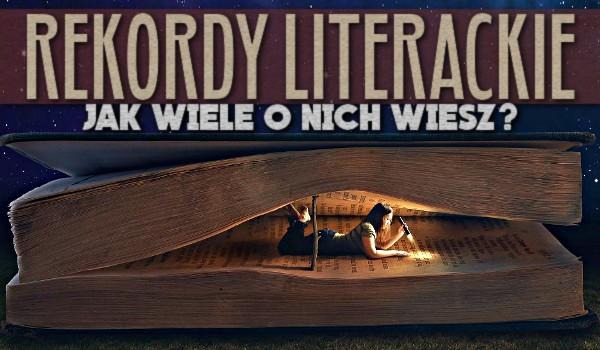Rekordy literackie – jak wiele o nich wiesz?