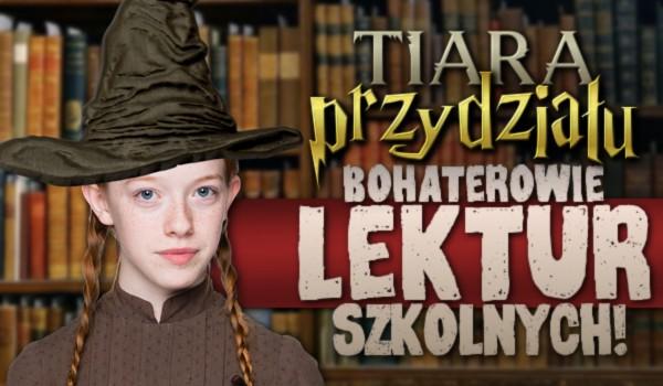 Tiara Przydziału – Bohaterowie lektur szkolnych!