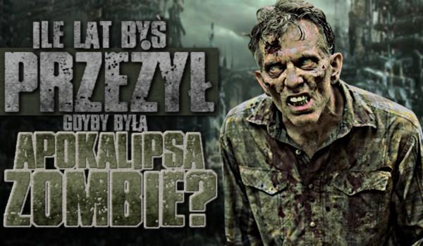 Ile lat byś przeżył, gdyby była apokalipsa zombie?