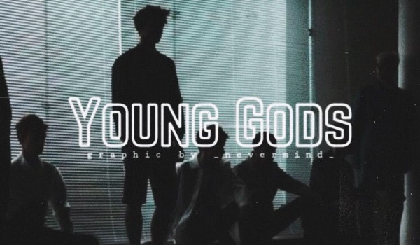 Young Gods | one shot