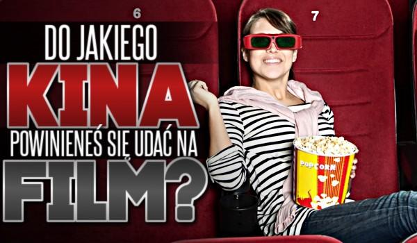 Do jakiego kina powinieneś się udać na film?