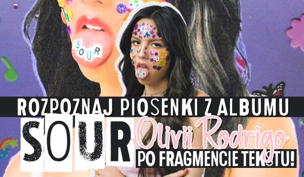 """Spróbuj rozpoznać piosenki z albumu Olivii Rodrigo ,,Sour"""" po kawałku tekstu!"""