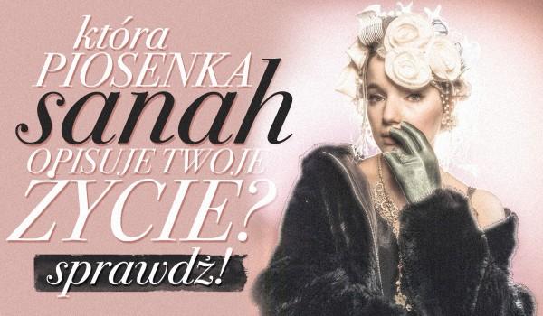 Która piosenka Sanah opisuje Twoje życie?
