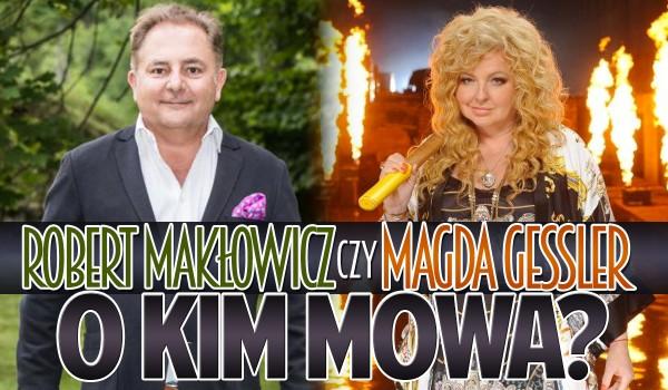 Robert Makłowicz czy Magda Gessler? O kim mowa?