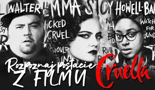 """Czy rozpoznasz wszystkie postacie z filmu """"Cruella""""?"""