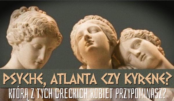 Psyche, Atalanta czy Kyrene – którą z tych greckich kobiet przypominasz?
