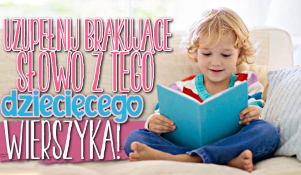 Uzupełnij brakujące słowo z tego dziecięcego wierszyka! #1