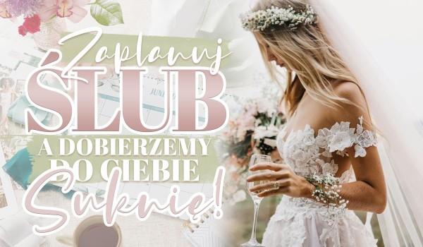 Zaplanuj ślub, a dobierzemy do Ciebie sukienkę!