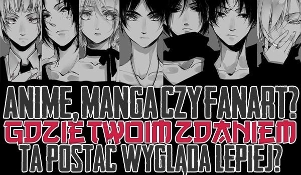 Manga, anime czy fanart? – Zagłosuj na to, gdzie ta postać wygląda lepiej!