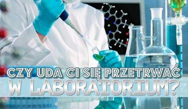 Czy uda Ci się przetrwać w laboratorium?
