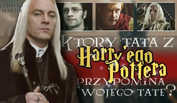 Który tata z Harry'ego Pottera przypomina Twojego tatę?