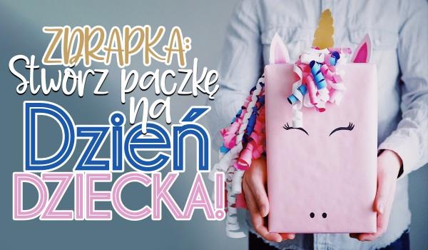 Zdrapka: Stwórz paczkę na Dzień Dziecka!