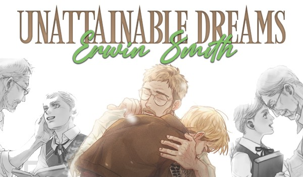 Unattainable Dreams ~ Erwin Smith [One Shot]