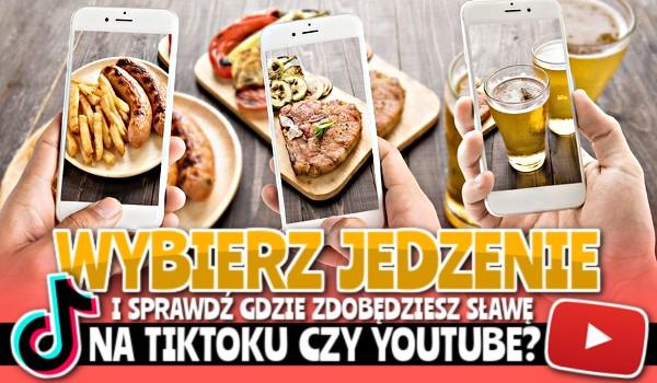 Wybierz jedzenie i sprawdź, gdzie zdobędziesz sławę na TikToku czy YouTube!