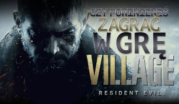 """Czy powinieneś zagrać w """"Resident Evil Village""""?"""