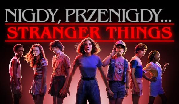 Nigdy, przenigdy… – Stranger Things!