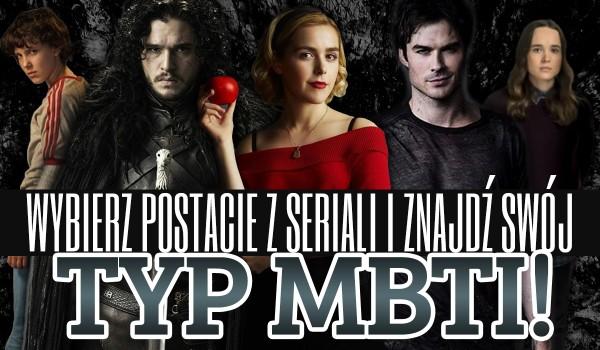 Wybierz postacie z seriali i znajdź swój typ MBTI!