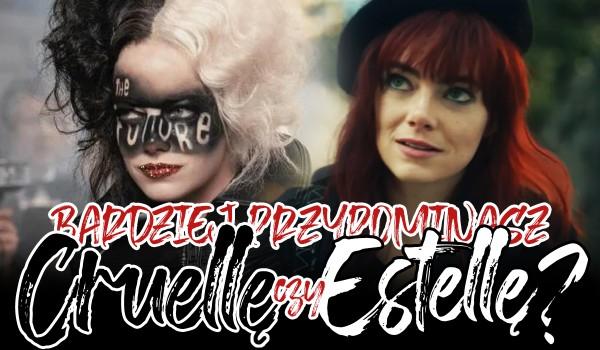 Przypominasz bardziej Estellę czy Cruellę?