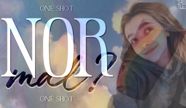 | normal? | ~ one shot