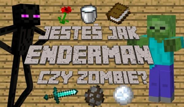 Jesteś jak Enderman czy Zombie?