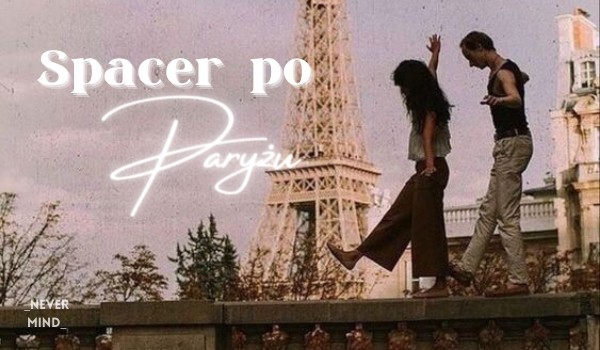 Spacer po Paryżu – Prolog| Dzień przed spotkaniem, które zmieni ich życie
